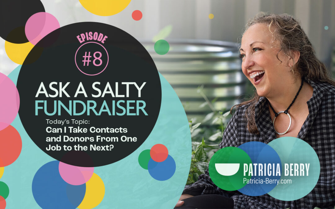 Ask a Salty Fundraiser: Can I Take Contacts and Donors From One Job to the Next?