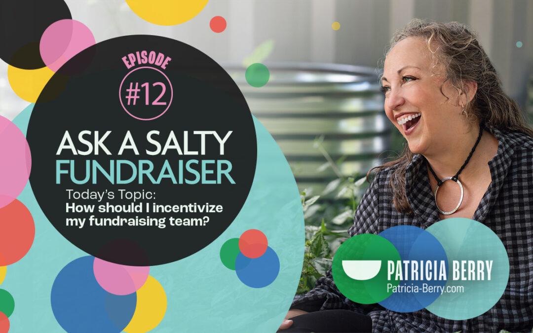 How should I incentivize my fundraising team?